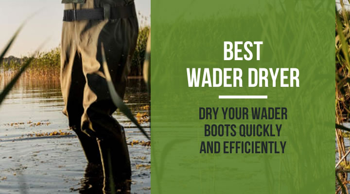 Best wader dryers